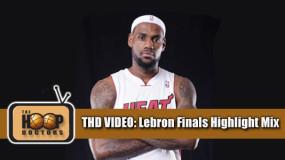 THD Video: Lebron James' Finals Mixtape