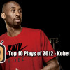 Top 10 Kobe Bryant Plays in 2012