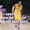 Top 15 NBA Careers Ruined by Achilles Injuries (All-time)