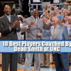 10 Best NBA Players Once Coached By Dean Smith At North Carolina