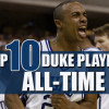 Top 10 Players In Duke Basketball History
