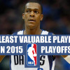 10 Least Valuable Players In The 2015 NBA Playoffs
