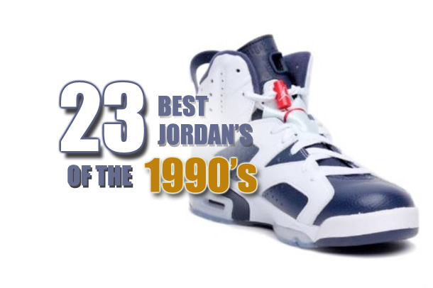 competitive price 62dd9 f2659 23 Best Air Jordans From 1990-1999