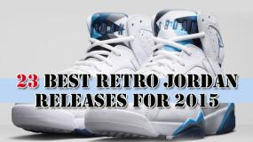 23 Most Anticipated Air Jordan Retro Releases Of 2015